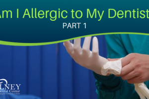 Am I allergic to my dentist? Part 1